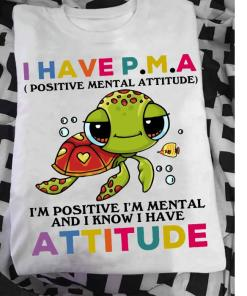 Turtle I Have PMA Postive Mental Attitude shirt