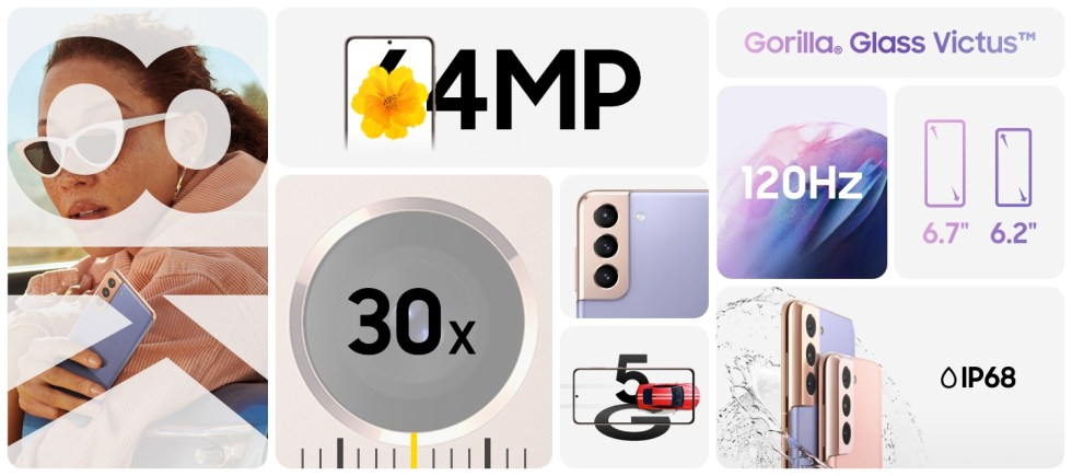 """Infographic of Galaxy S21 5G and S21+ 5G's top features. Woman seen within 8K cut-out showing the phone's 8K video quality. 64MP has a flower within, outlined with the phone's shape to show you get high resolution even when you crop. A close-up of S21+ 5G's rear camera. A camera lens with zoom bar underneath represents 30X Space Zoom, demonstrating how close the camera gets to the action. Gorilla Glass VictusTM logo. A fluid violet graphic shows the Super Smooth 120Hz display. Two icons for S21+ 5G and S21 5G's 6.7"""" and 6.2"""" screens. A car races through the outline of the phone to show the speed of 5G. Water splashes around the two phones with an icon to show the water resistance of IP68."""
