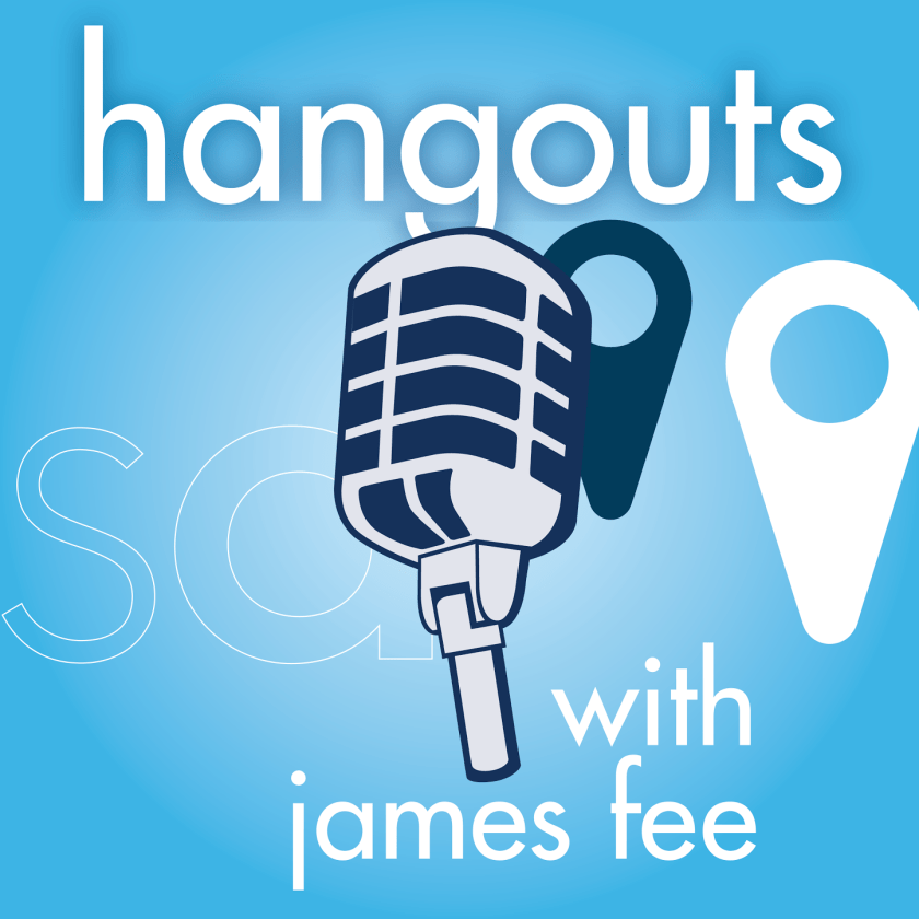 Hangouts with James Fee