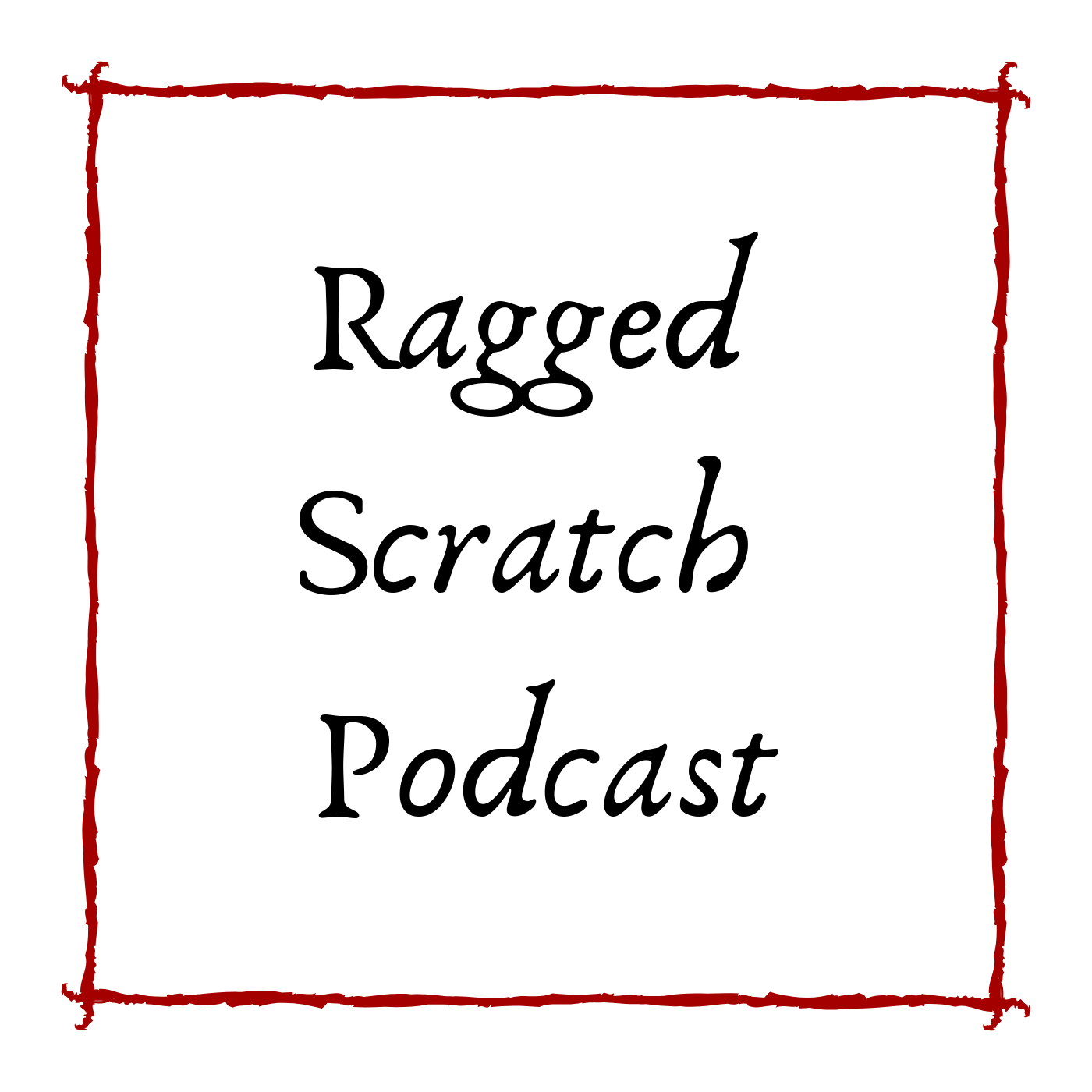 Ragged Scratch Podcast