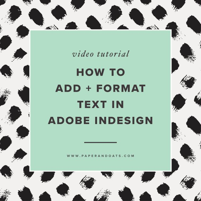 How to add and format text in Adobe InDesign — Paper + Oats