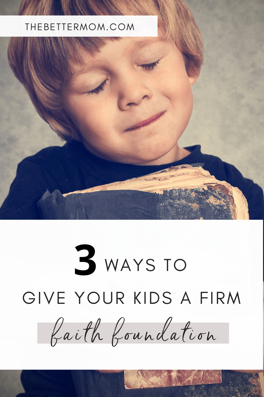 TBM-3 Ways to Give Your Kids a Firm Faith Foundation.png