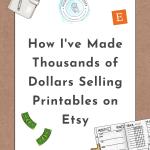 Come ho guadagnato oltre $30.000 vendendo stampabili (Printables) su Etsy