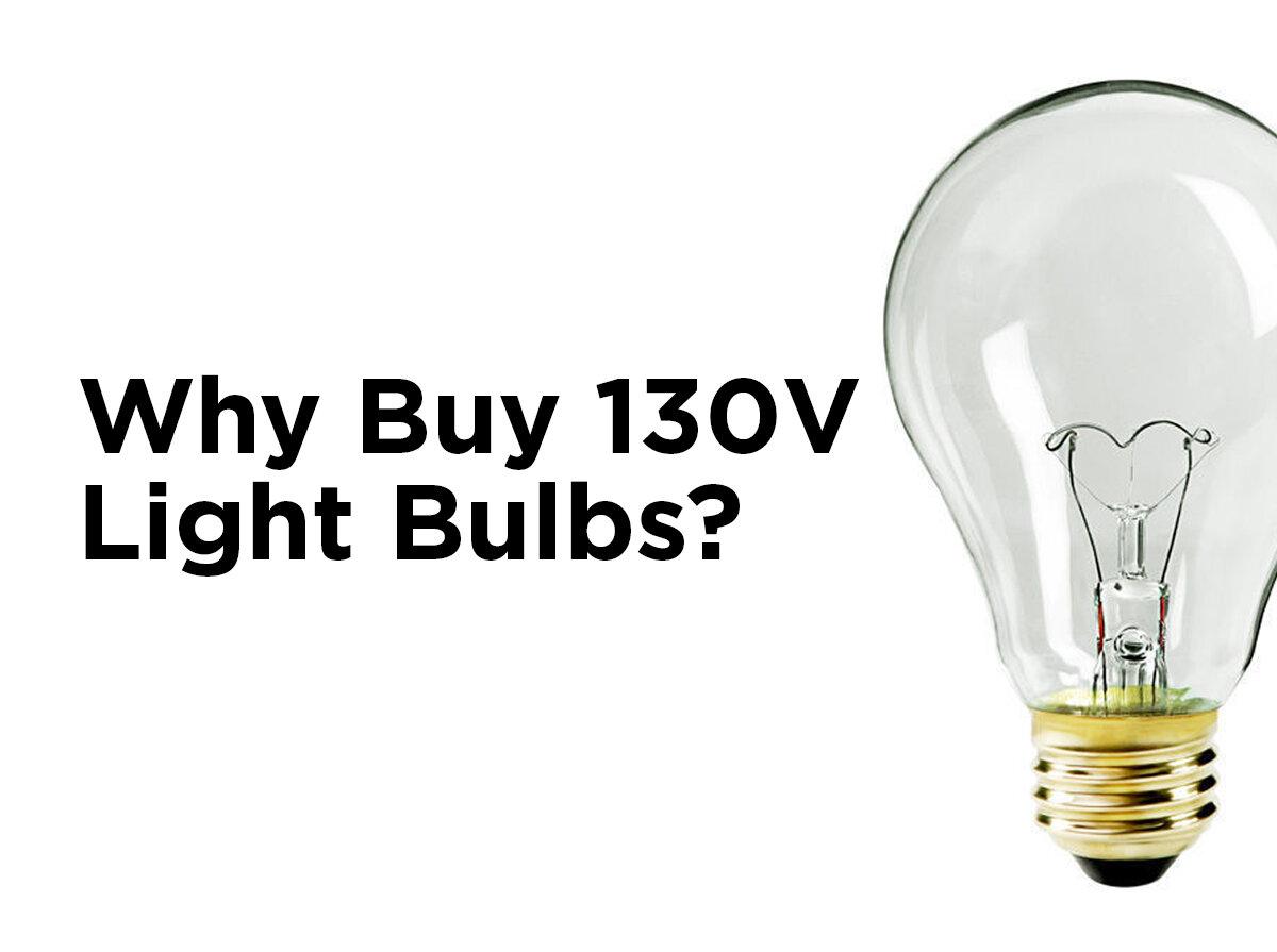 why buy 130 volt light bulbs