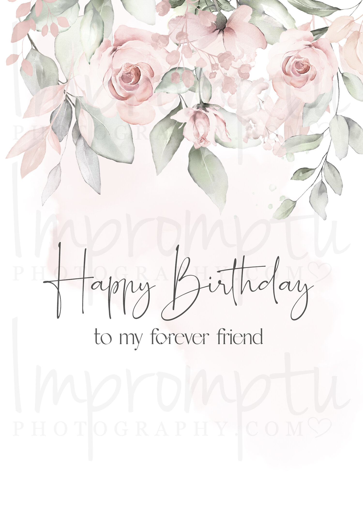 5x7 Printable Happy Birthday To My Forever Friend Roses Impromptu Photography