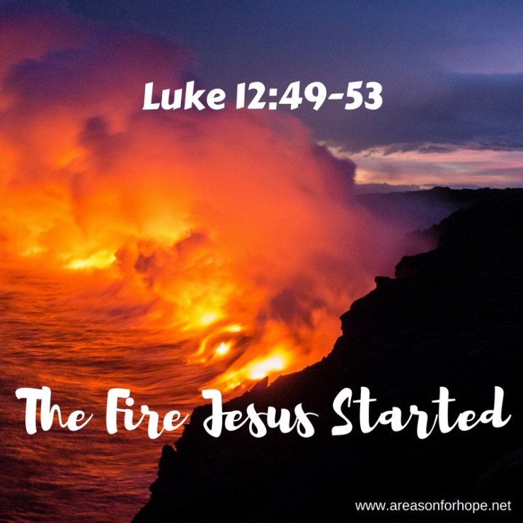 The Fire Jesus Started - Luke 12:49-53 — A Reason for Hope with Don  Patterson