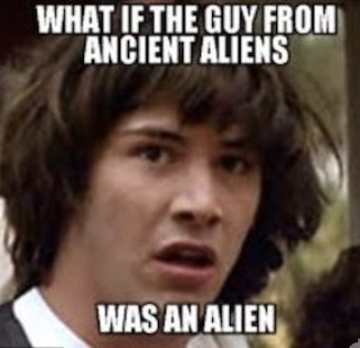Blog The 12 Best Ancient Aliens Memes On The Internet The