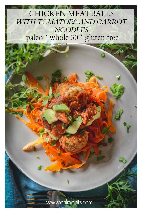 If you're looking for a delicious, simple dinner that's hearty, healthy and satisfying, try these chicken meatballs with tomatoes and carrot noodles. It's whole 30, paleo and gluten free and makes for a perfect weeknight meal. #glutenfree #whole30 #calmeats #paleo #paleodinner #chickenmeatballs #chicken #carrotnoodles #tomatoes #dairyfree #grainfree #healthyfood #healthyrecipes #easyrecipes #weeknightrecipes