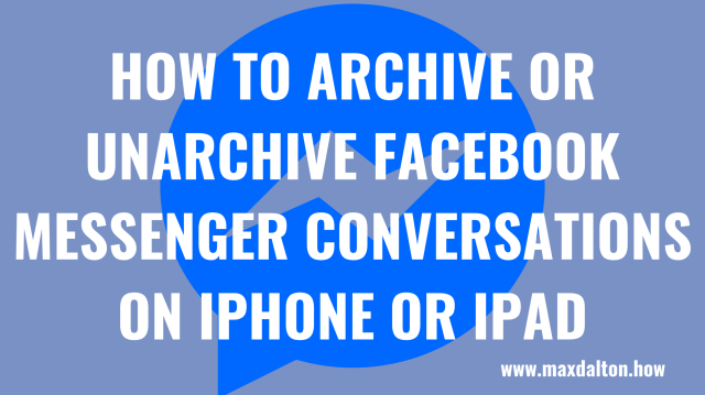 How to Archive and Unarchive Facebook Messenger Conversations on
