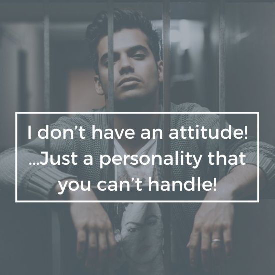 Attitude Images – I do not have an attitude – Just a personality that you cannot handle