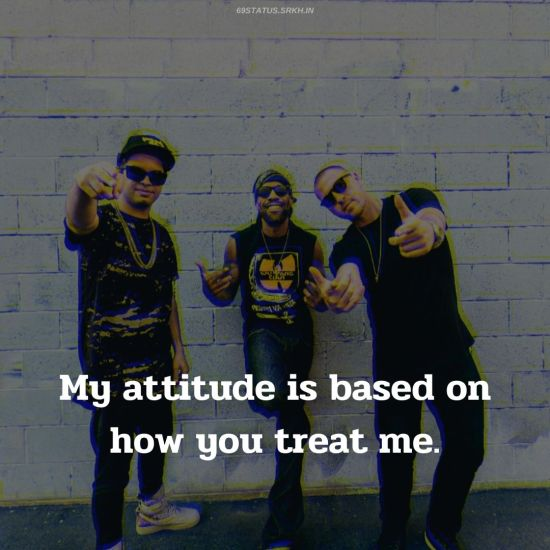 Attitude Images – My attitude is based on how you treat me