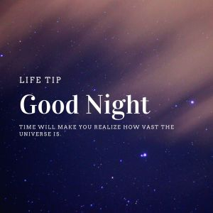 Good Night Life Tip Time will make you realize how vast the universe is. full HD free download.