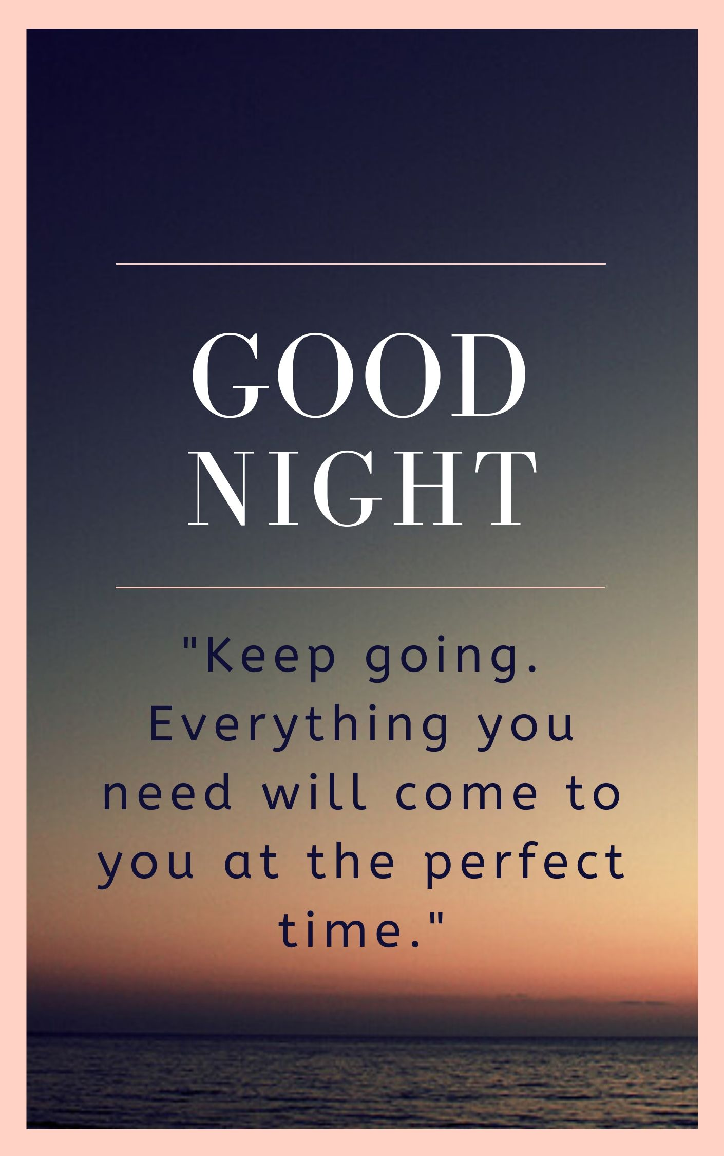 Good Night Quote Image 22Keep going. Everything you need will come to you at the perfect time.22 full HD free download.