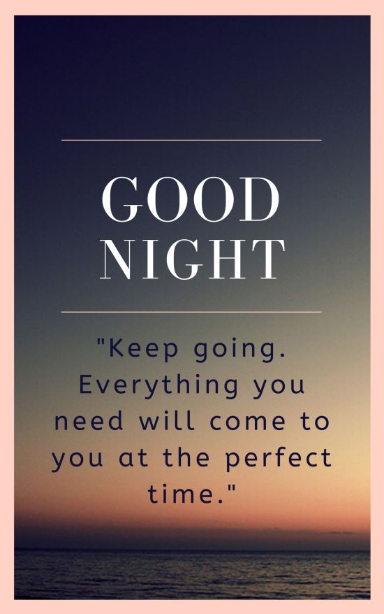Good Night Quote Image Keep going. Everything you need will come to you at the perfect time.