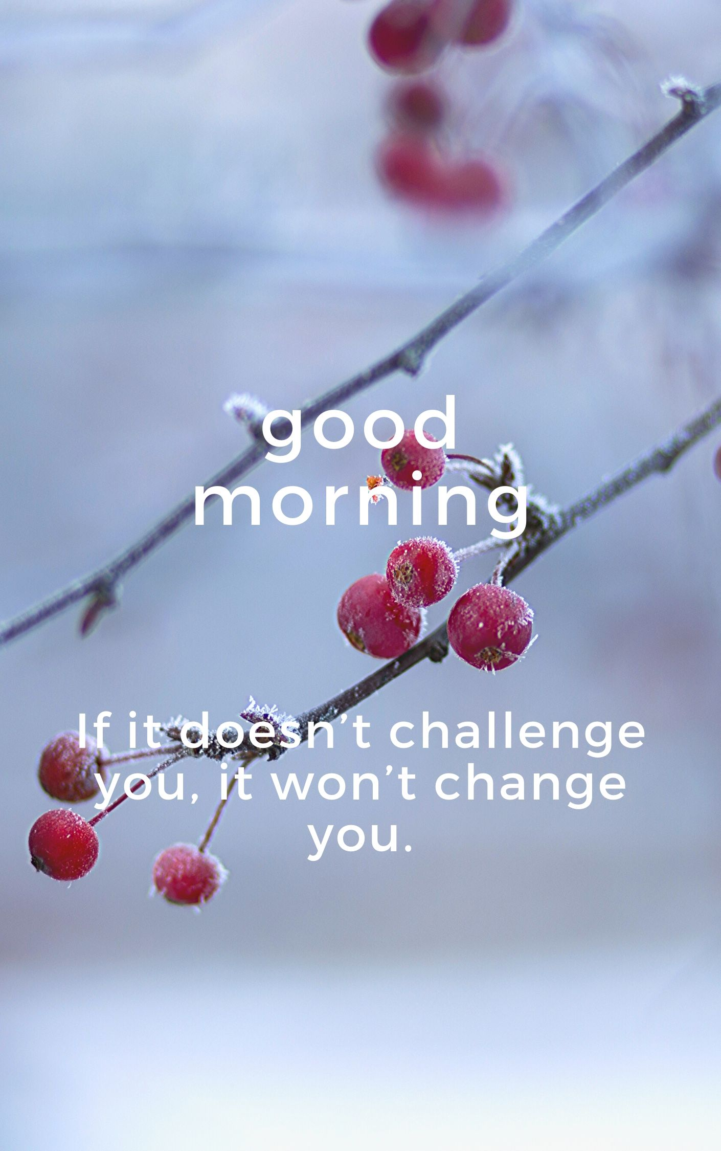 If it doesnt challenge you it wont change you. Good Morning Wishes full HD free download.