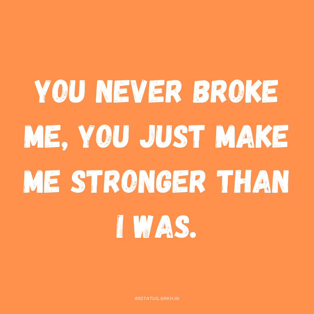 PNG Attitude Text Image You never broke me You just make me stronger than I was full HD free download.
