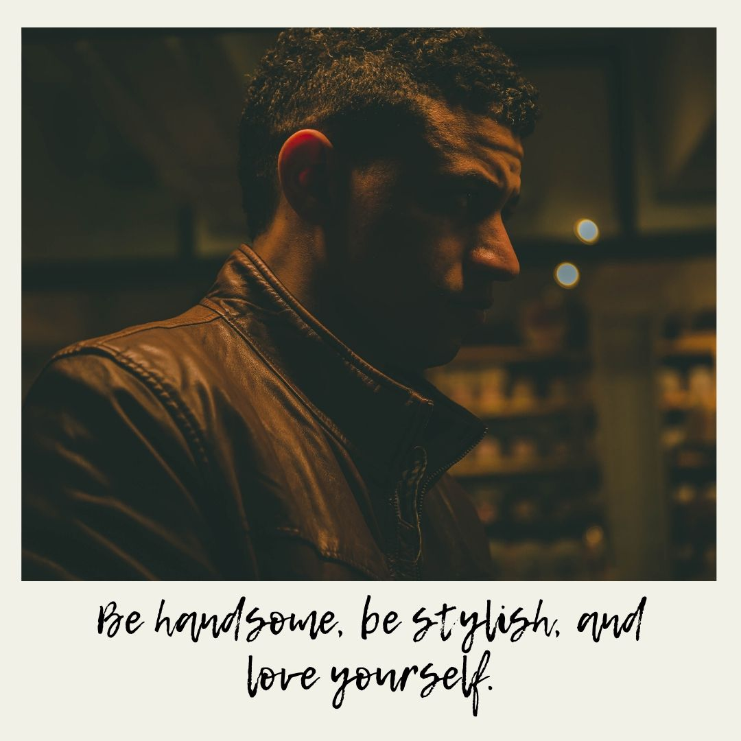 Whatapp Dp Be handsome be stylish and love yourself 1 full HD free download.
