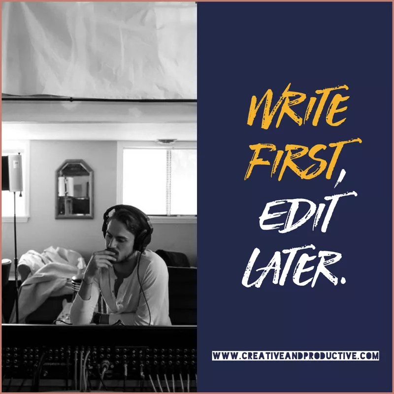 Write first, edit later