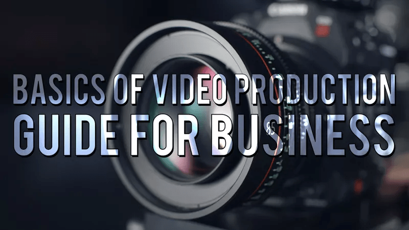 Basics of Video Production Guide for Business