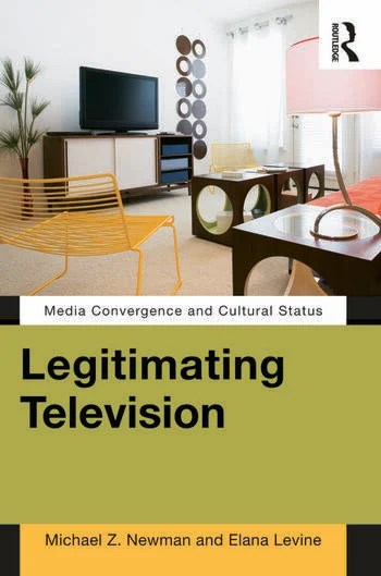 Legitimating Television by Newman & Levine