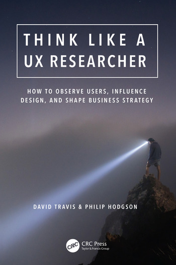 Think Like a UX Researcher How to Observe Users, Influence Design, and Shape Business Strategy