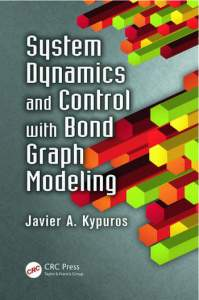 Modeling of Dynamic Systems with Engineering Applications   CRC     System Dynamics and Control with Bond Graph Modeling