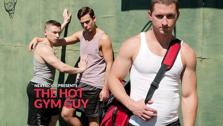 The Hot Gym Guy   Dante Martin, Max Penn, Benjamin Swift (NextDoorBuddies.com)