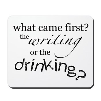 what came first? the writing or the drinking? mousepad