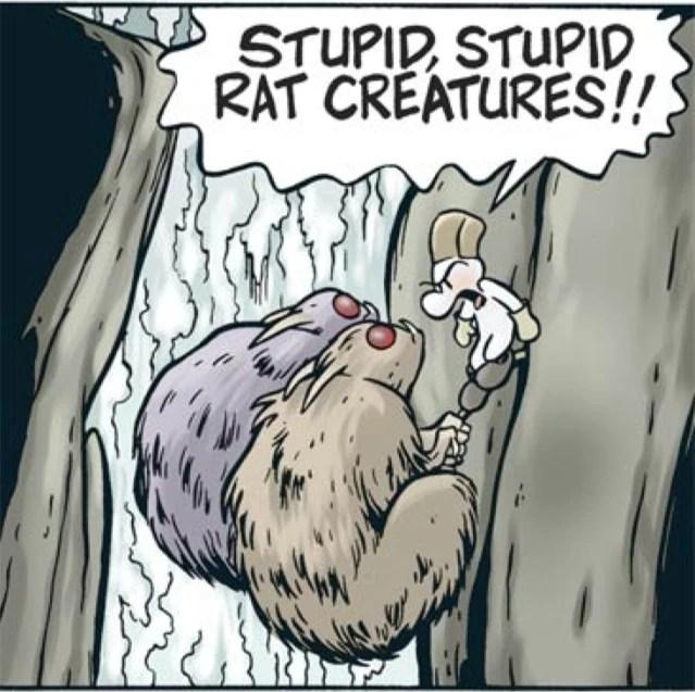 Fone Bone saying 'stupid, stupid rat creatures!'