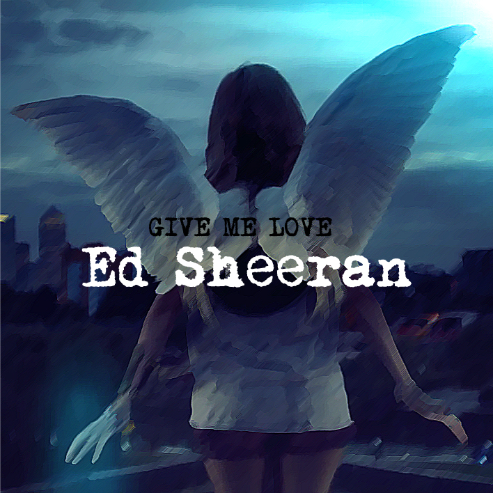 Ed Sheeran Give Me Love