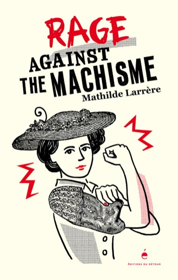 Mathilde Larrère, Rage against the Machisme, 2020.