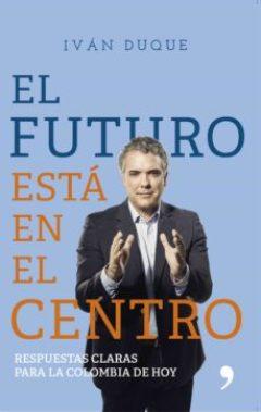 EL FUTURO ESTÁ EN EL CENTRO EBOOK | IVAN DUQUE | Descargar libro PDF o EPUB  9789584267245