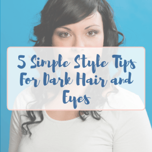 Woman with dark hair and eyes against a blue background with words 5 simple style tips for dark hair and eyes