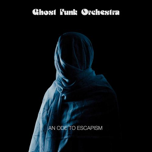 Ghost Funk Orchestra - An Ode To Escapism (2020) [FLAC] Download