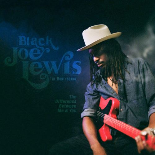Black Joe Lewis & The Honeybears - The Difference Between Me & You (2018) [FLAC] Download
