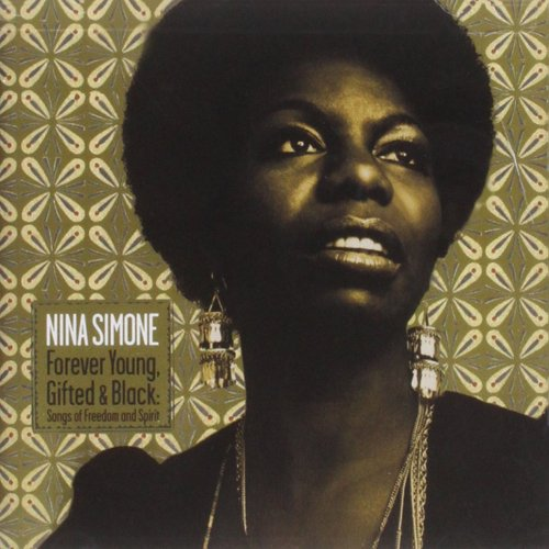 Nina Simone - Forever Young, Gifted & Black: Songs Of Freedom And Spirit (2006) [FLAC] Download