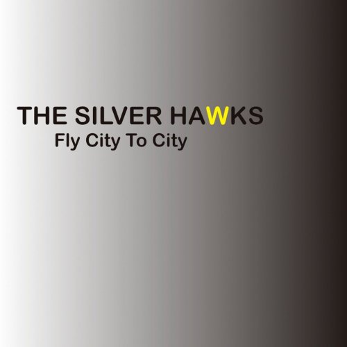 The Silver Hawks - Fly City To City (2009) [FLAC] Download