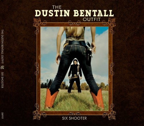 The Dustin Bentall Outfit - Six Shooter (2010) [FLAC] Download