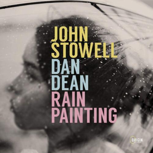 John Stowell & Dan Dean - Rain Painting (2021) [FLAC] Download