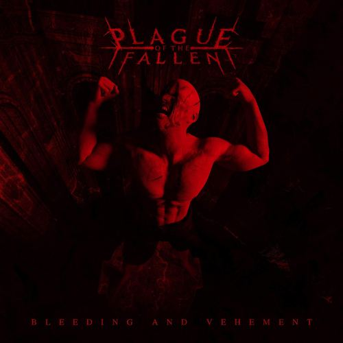 Plague of the Fallen - Bleeding and Vehement (2021) [FLAC] Download