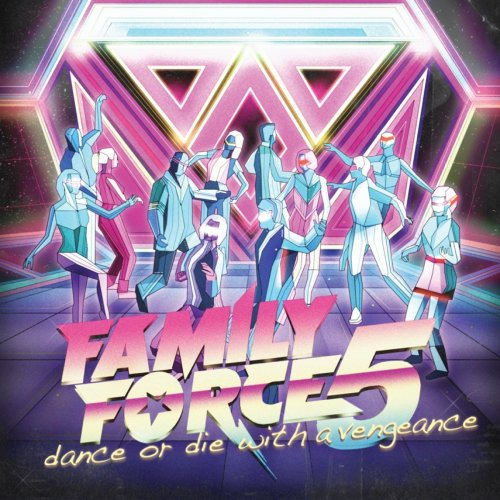 Family Force 5 - Dance Or Die With A Vengeance (2009) [FLAC] Download