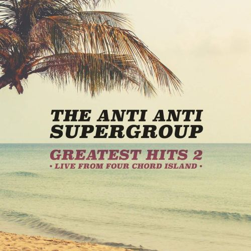The Anti Anti Supergroup - Greatest Hits 2 (2018) [FLAC] Download