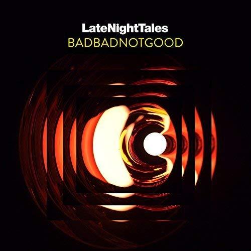 VA - LateNightTales BadBadNotGood (2017) [FLAC] Download