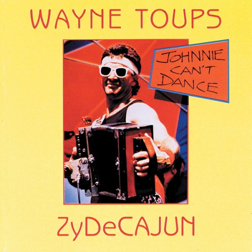 Wayne Toups And Zydecajun - Johnnie Cant Dance (1988) [FLAC] Download