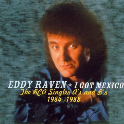 Eddy Raven - I Got Mexico The RCA Singles As And Bs 1984-1988 (2000) [FLAC] Download