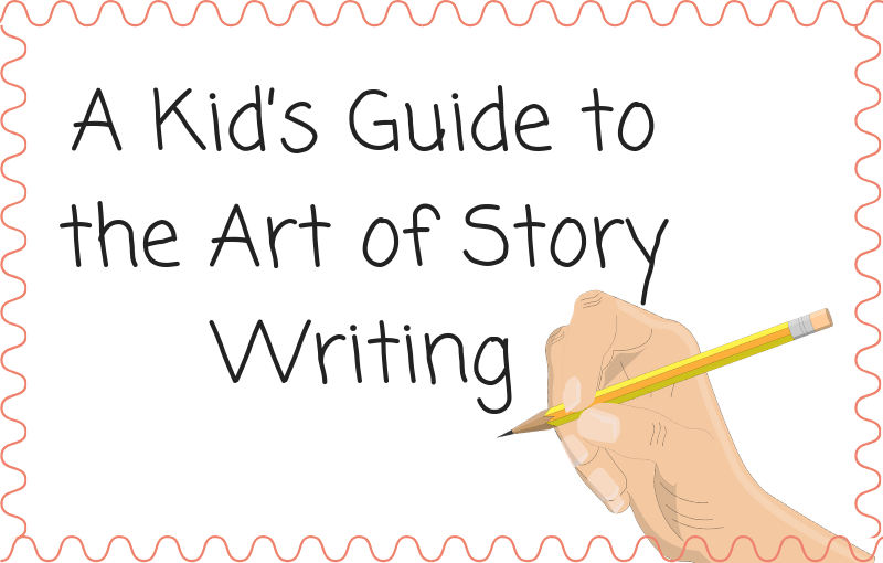 A Kid's Guide to the Art of Story Writing