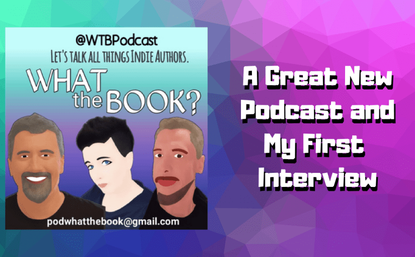 What The Book? A Great New Podcast and My First Interview