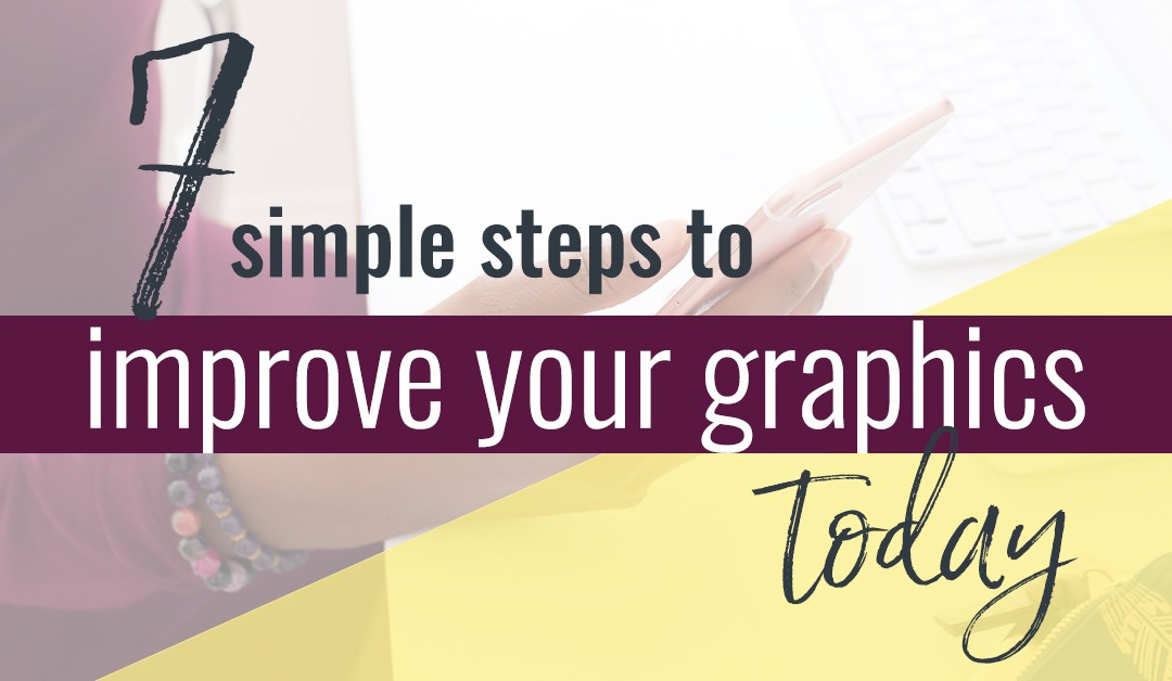 7 Simple Tips to Improve Your Graphics Today