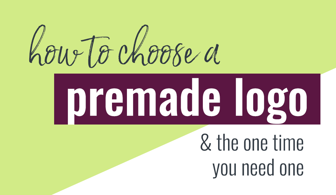 How to Choose a Premade Logo (& the one time it's a good idea)
