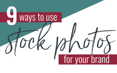 9 Ways to Use Stock Photos for Your Brand